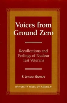Voices From Ground Zero: Recollections and Feelings of Nuclear Test Veterans