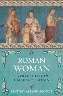 Roman Woman: Everyday Life in Hadrian's Britain