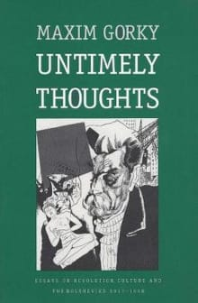 Untimely Thoughts: Essays on Revolution, Culture, and the Bolsheviks, 1917-1918