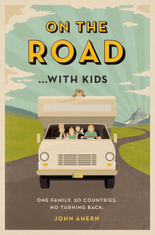 On the Road . . . with Kids: One Family's Life-Changing Gap Year