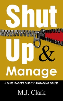 Shut Up and Manage: A Quiet Leader's Guide to Engaging Others