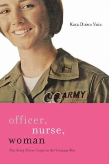 Officer, Nurse, Woman: The Army Nurse Corps in the Vietnam War