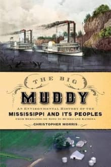 Big Muddy: An Environmental History of the Mississippi and Its Peoples from Hernando de Soto to Hurricane Katrina