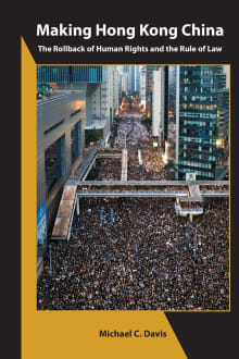 Making Hong Kong China: The Rollback of Human Rights and the Rule of Law