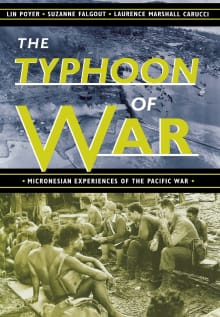 The Typhoon of War: Micronesian Experiences of the Pacific War
