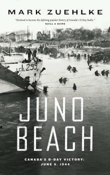 Juno Beach: Canada's D-Day Victory -- June 6, 1944