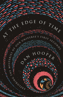 At the Edge of Time: Exploring the Mysteries of Our Universe's First Seconds