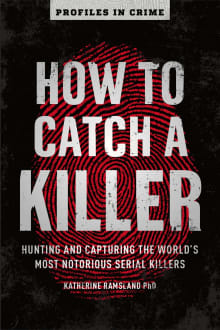 How to Catch a Killer, Volume 1: Hunting and Capturing the World's Most Notorious Serial Killers