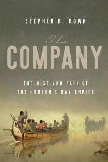 The Company: The Rise and Fall of the Hudson's Bay Empire