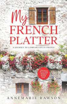 My French Platter: A Journey to a Dream Life in France