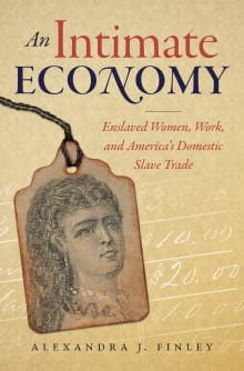 An Intimate Economy: Enslaved Women, Work, and America's Domestic Slave Trade