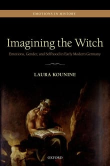 Imagining the Witch: Emotions, Gender, and Selfhood in Early Modern Germany