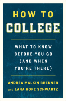 How to College: What to Know Before You Go (and When You're There)