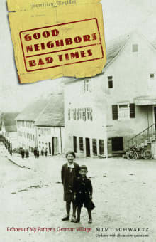 Good Neighbors, Bad Times Revisited: New Echoes of My Father's German Village