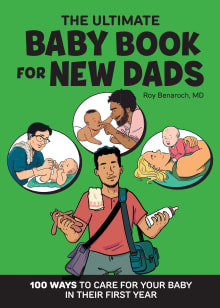 The Ultimate Baby Book for New Dads: 100 Ways to Care for Your Baby in Their First Year