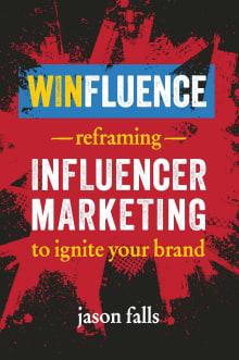 Winfluence: Reframing Influencer Marketing to Ignite Your Brand