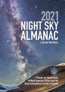 2021 Night Sky Almanac: A Month-By-Month Guide to North America's Skies from the Royal Astronomical Society of Canada