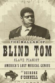 The Ballad of Blind Tom, Slave Pianist: America's Lost Musical Genius