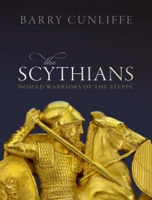 The Scythians: Nomad Warriors of the Steppe