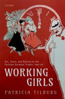Working Girls: Sex, Taste, and Reform in the Parisian Garment Trades, 1880-1919