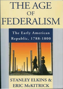 The Age of Federalism: The Early American Republic, 1788 - 1800