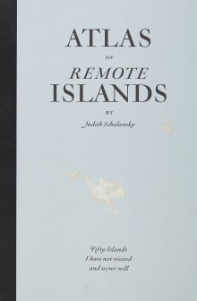 Atlas of Remote Islands: Fifty Island I Have Not Visited and Never Will