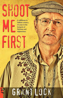 Shoot Me First: A Cattleman in Taliban Country. Twenty-Four Years in the Hotspots of Pakistan and Afghanistan.