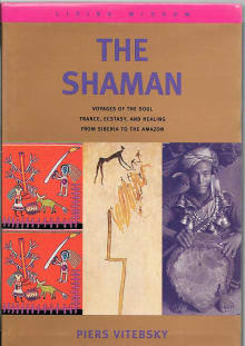 The Shaman: Voyages of the Soul - Trance, Ecstasy and Healing from Siberia to the Amazon