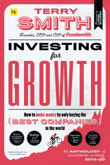 Investing for Growth: How to Make Money by Only Buying the Best Companies in the World - An Anthology of Investment Writing, 2010-20
