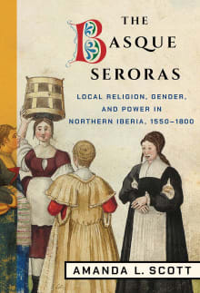 The Basque Seroras: Local Religion, Gender, and Power in Northern Iberia, 1550-1800