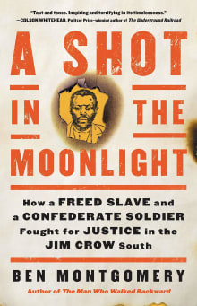 A Shot in the Moonlight: How a Freed Slave and a Confederate Soldier Fought for Justice in the Jim Crow South