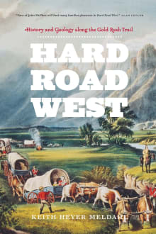 Hard Road West: History & Geology Along the Gold Rush Trail