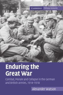 Enduring the Great War: Combat, Morale and Collapse in the German and British Armies