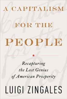 A Capitalism for the People: Recapturing the Lost Genius of American Prosperity