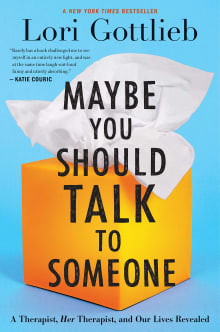 Maybe You Should Talk to Someone: A Therapist, Her Therapist, and Our Lives Revealed