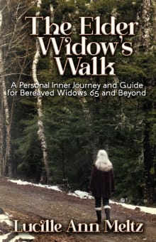 The Elder Widow's Walk: A Personal Inner Journey and Guide for Bereaved Widows 65 and Beyond
