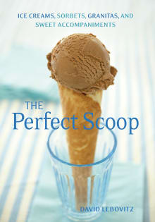 The Perfect Scoop: 200 Recipes for Ice Creams, Sorbets, Gelatos, Granitas, and Sweet Accompaniments