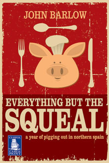 Everything But the Squeal: A Year of Pigging Out in Northern Spain
