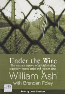 "Under the Wire: The Wartime Memoir of a Spitfire Pilot, Legendary Escape Artist and ""Cooler King"""