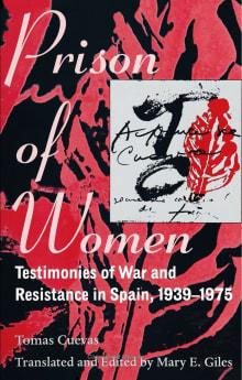 Prison of Women: Testimonies of War and Resistance in Spain, 1939-1975