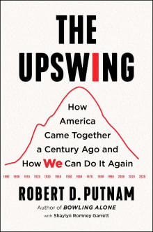 The Upswing: How America Came Together a Century Ago and How We Can Do It
