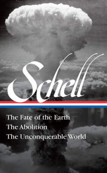 Jonathan Schell: The Fate of the Earth, the Abolition, the Unconquerable World