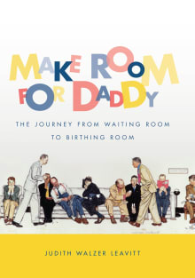 Make Room for Daddy: The Journey from Waiting Room to Birthing Room