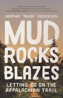 Mud, Rocks, Blazes: Letting Go on the Appalachian Trail Heather Anderson