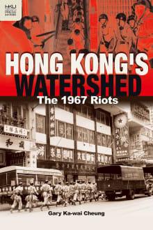 Hong Kong's Watershed: The 1967 Riots
