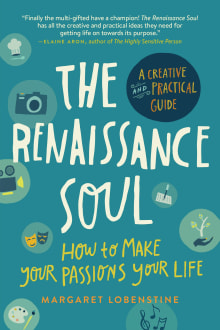 The Renaissance Soul: How to Make Your Passions Your Life--A Creative and Practical Guide
