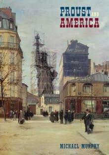 Proust and America: The Influence of American Art, Culture, and Literature on À la Recherché Du Temps Perdu
