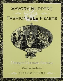 Savory Suppers and Fashionable Feasts: Dining in Victorian America
