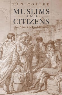 Muslims and Citizens: Islam, Politics, and the French Revolution