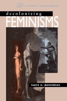 Decolonizing Feminisms: Race, Gender & Empire Building